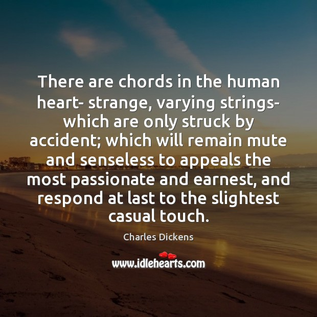 There are chords in the human heart- strange, varying strings- which are Image