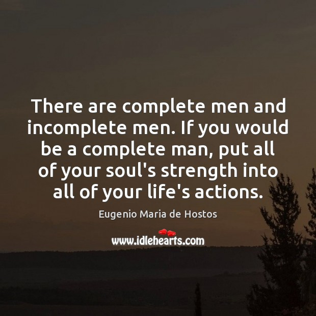 There are complete men and incomplete men. If you would be a Image