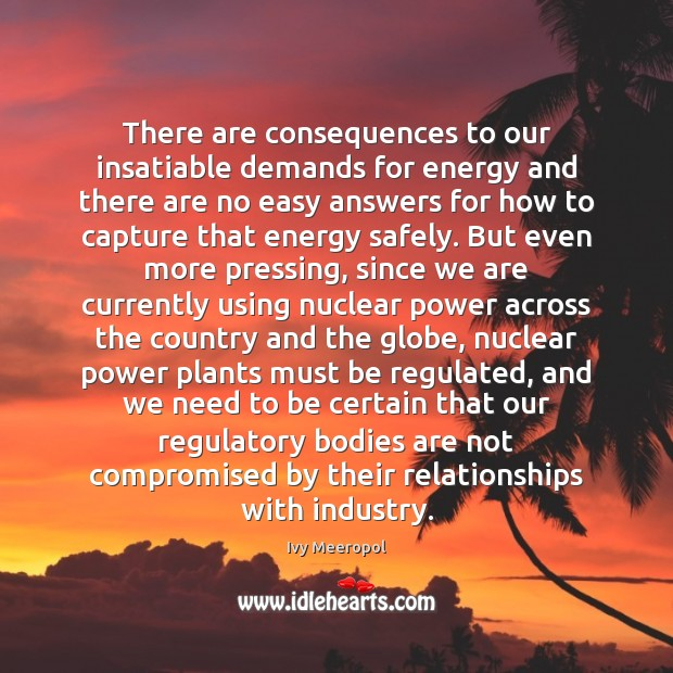 Image, There are consequences to our insatiable demands for energy and there are