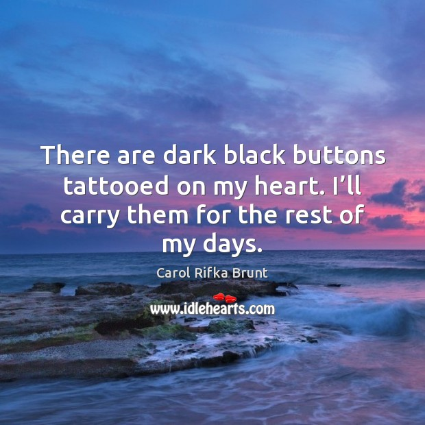 There are dark black buttons tattooed on my heart. I'll carry Image