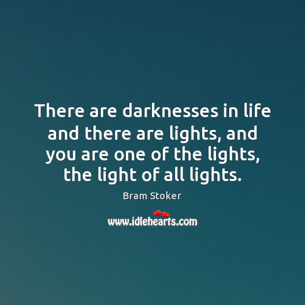 There are darknesses in life and there are lights, and you are Image
