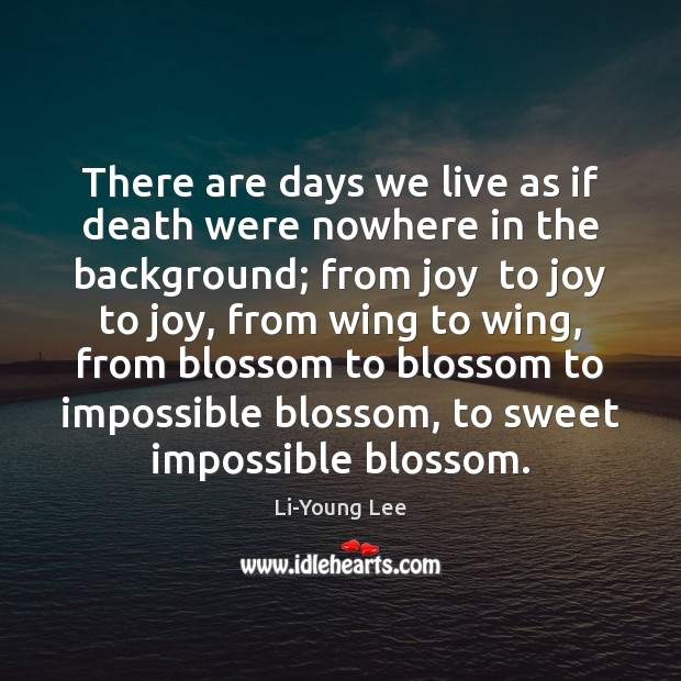 Image, There are days we live as if death were nowhere in the