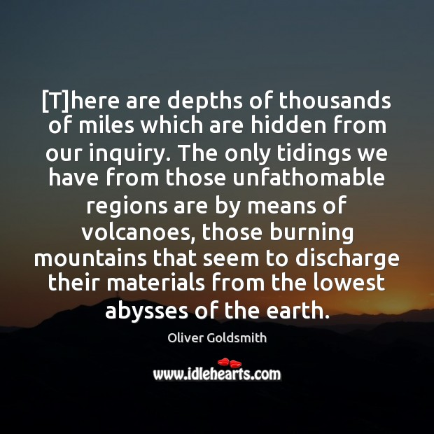 [T]here are depths of thousands of miles which are hidden from Oliver Goldsmith Picture Quote