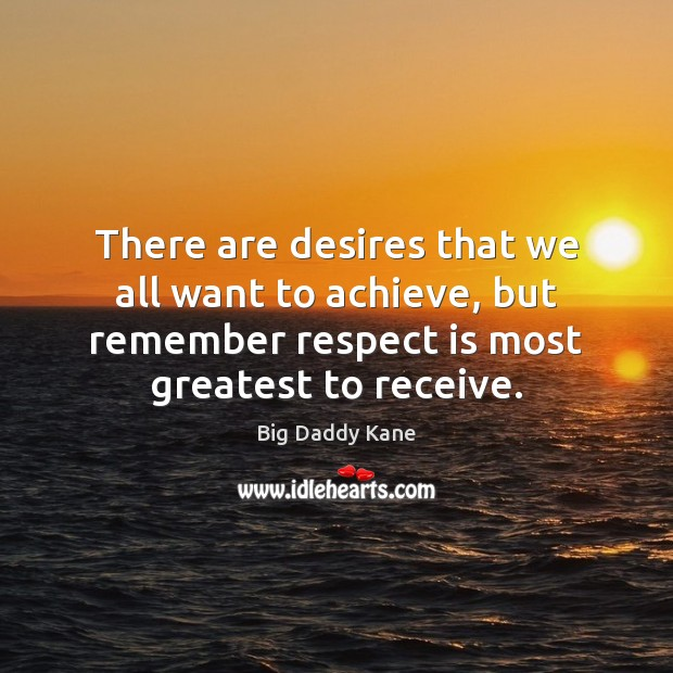 There are desires that we all want to achieve, but remember respect Respect Quotes Image