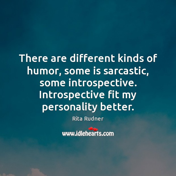 Rita Rudner Picture Quote image saying: There are different kinds of humor, some is sarcastic, some introspective. Introspective