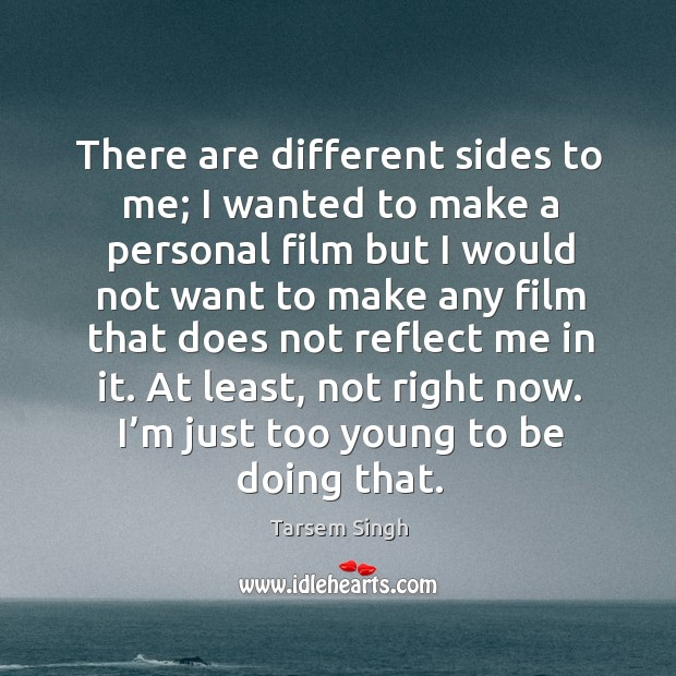 There are different sides to me; I wanted to make a personal film but I would not want to make Image