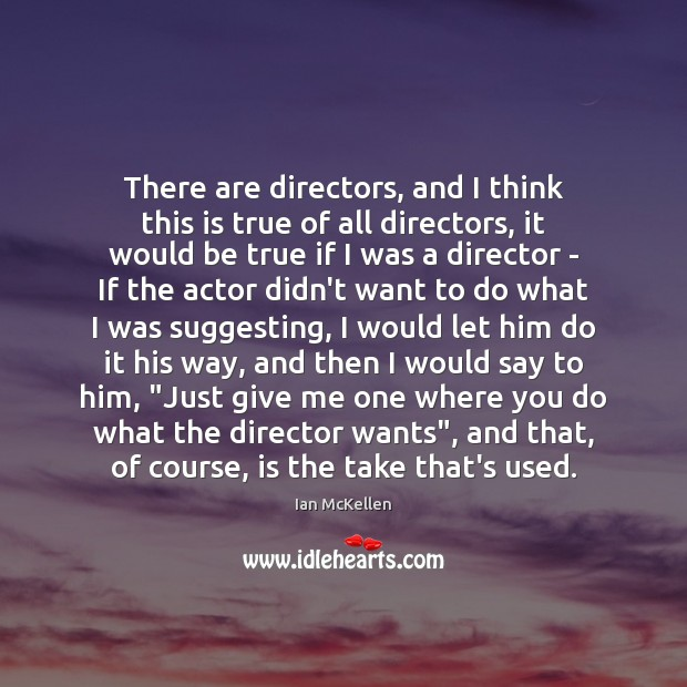 There are directors, and I think this is true of all directors, Ian McKellen Picture Quote