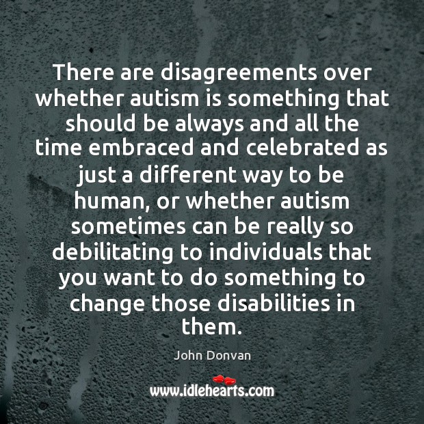 Image, There are disagreements over whether autism is something that should be always