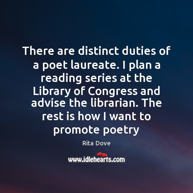 There are distinct duties of a poet laureate. I plan a reading Rita Dove Picture Quote