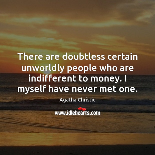 There are doubtless certain unworldly people who are indifferent to money. I Agatha Christie Picture Quote