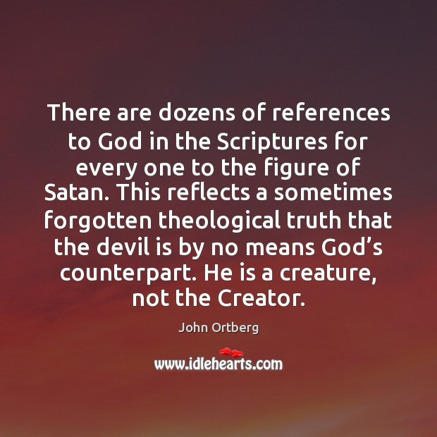 There are dozens of references to God in the Scriptures for every John Ortberg Picture Quote