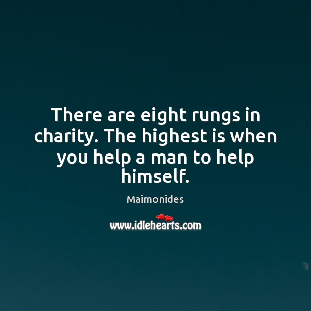 There are eight rungs in charity. The highest is when you help a man to help himself. Image