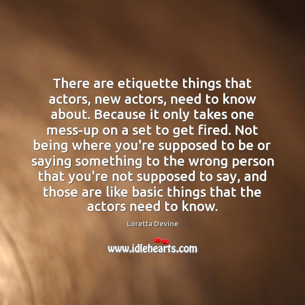 Image, There are etiquette things that actors, new actors, need to know about.