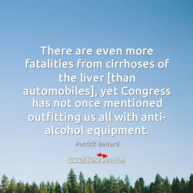 There are even more fatalities from cirrhoses of the liver [than automobiles], Image