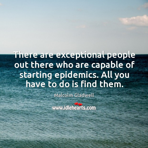 Image, There are exceptional people out there who are capable of starting epidemics.