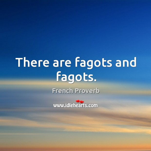 Image, There are fagots and fagots.