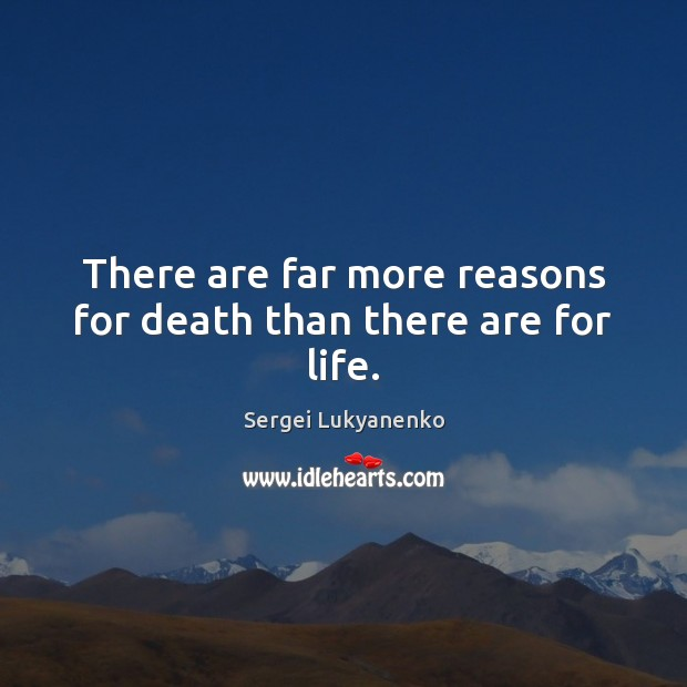 Image, There are far more reasons for death than there are for life.