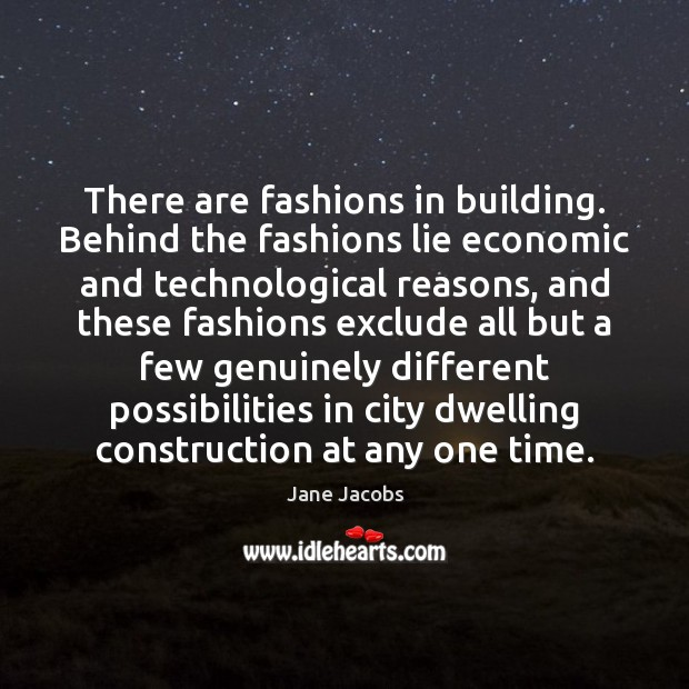 There are fashions in building. Behind the fashions lie economic and technological Image