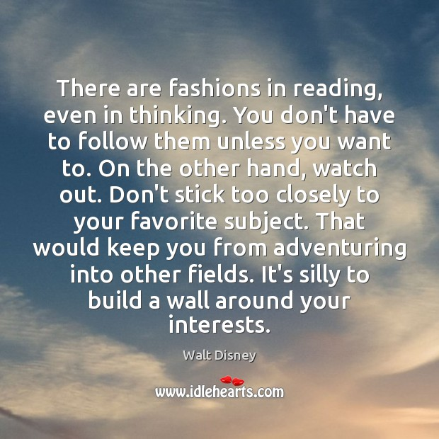 Image, There are fashions in reading, even in thinking. You don't have to