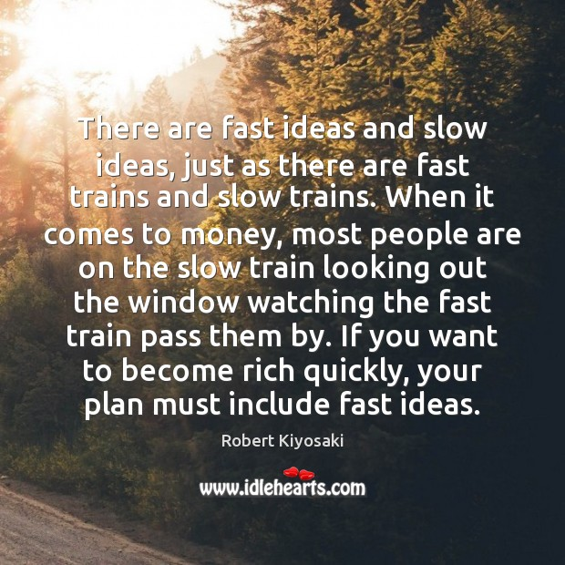 There are fast ideas and slow ideas, just as there are fast Image