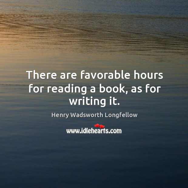 Image, There are favorable hours for reading a book, as for writing it.