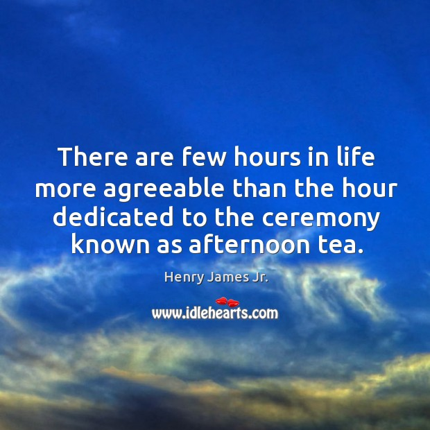 There are few hours in life more agreeable than the hour dedicated to the ceremony known as afternoon tea. Image