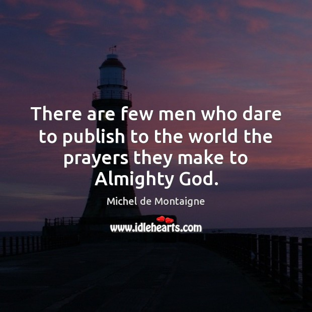There are few men who dare to publish to the world the prayers they make to Almighty God. Image