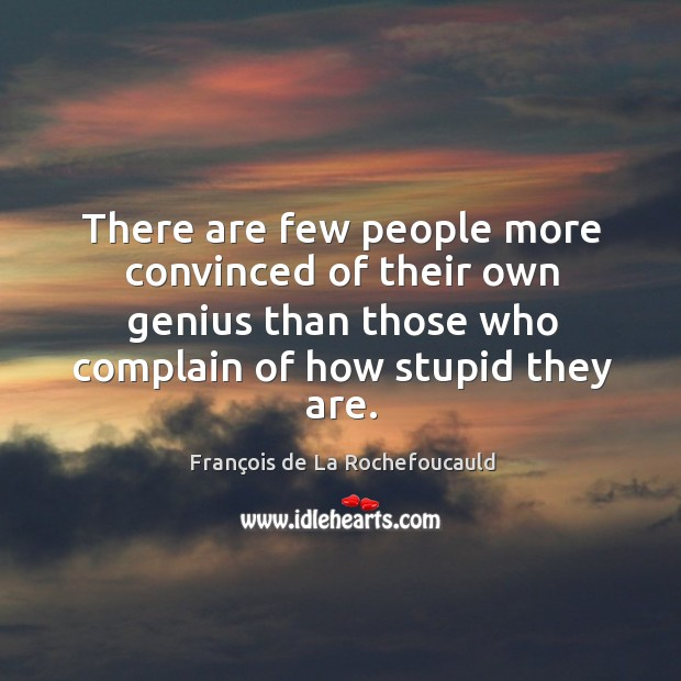 Image, There are few people more convinced of their own genius than those