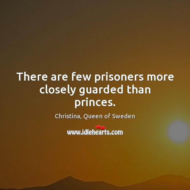There are few prisoners more closely guarded than princes. Image