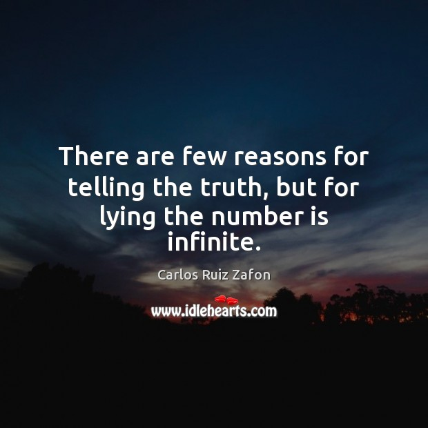 Image, There are few reasons for telling the truth, but for lying the number is infinite.