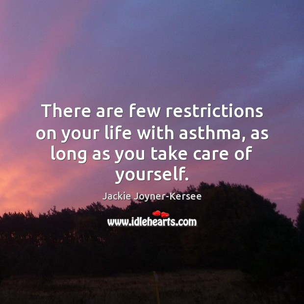 There are few restrictions on your life with asthma, as long as you take care of yourself. Image