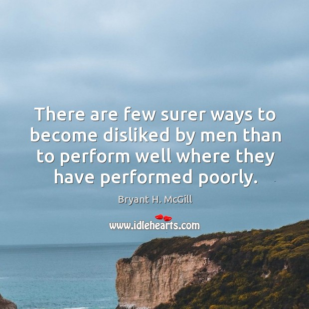 There are few surer ways to become disliked by men than to perform well where Image