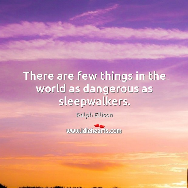 There are few things in the world as dangerous as sleepwalkers. Image