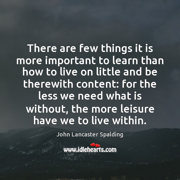 There are few things it is more important to learn than how John Lancaster Spalding Picture Quote