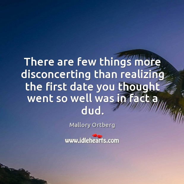 There are few things more disconcerting than realizing the first date you Mallory Ortberg Picture Quote