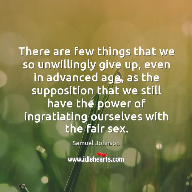 There are few things that we so unwillingly give up, even in Image