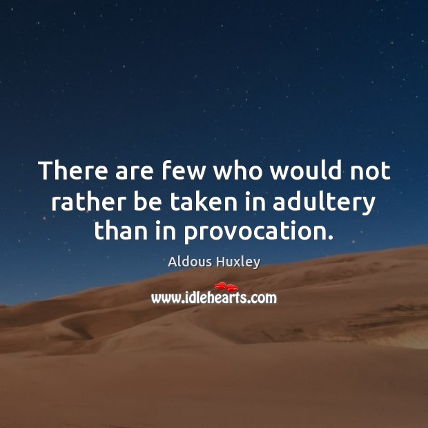 Image, There are few who would not rather be taken in adultery than in provocation.