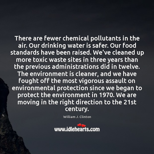 There are fewer chemical pollutants in the air. Our drinking water is Toxic Quotes Image