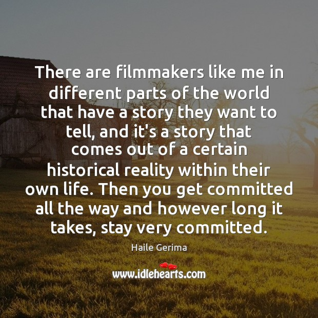 There are filmmakers like me in different parts of the world that Haile Gerima Picture Quote