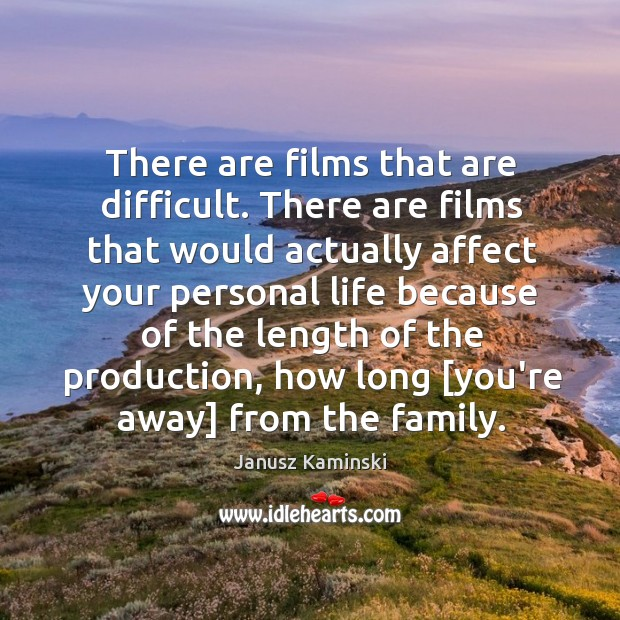 There are films that are difficult. There are films that would actually Image