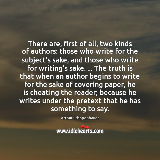 There are, first of all, two kinds of authors: those who write Truth Quotes Image