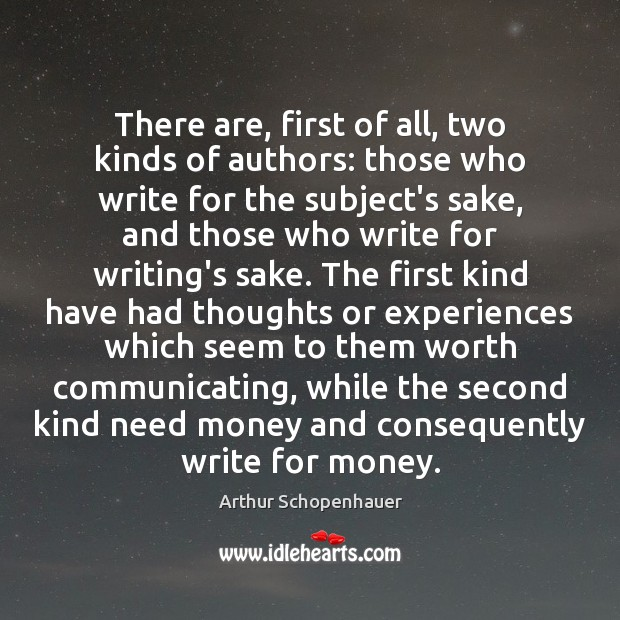 There are, first of all, two kinds of authors: those who write Arthur Schopenhauer Picture Quote