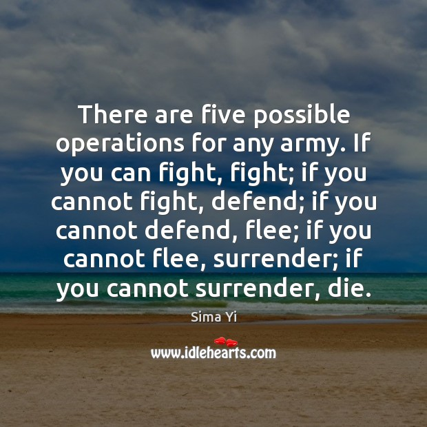 There are five possible operations for any army. If you can fight, Image
