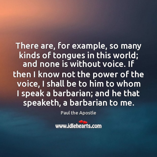 There are, for example, so many kinds of tongues in this world; Paul the Apostle Picture Quote