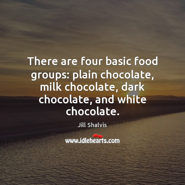 Image, There are four basic food groups: plain chocolate, milk chocolate, dark chocolate,