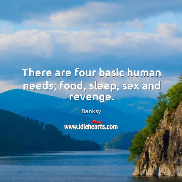 Image, There are four basic human needs; food, sleep, sex and revenge.