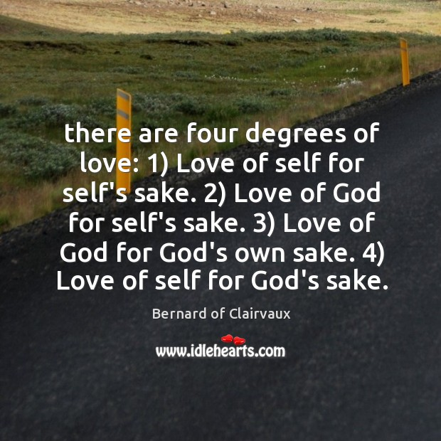 There are four degrees of love: 1) Love of self for self's sake. 2) Image