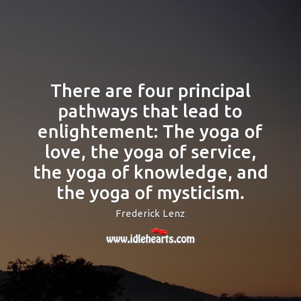 There are four principal pathways that lead to enlightement: The yoga of Image