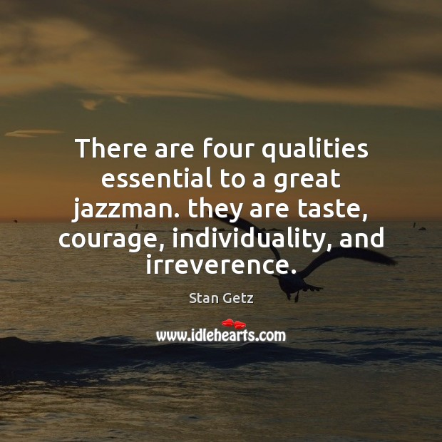 Image, There are four qualities essential to a great jazzman. they are taste,