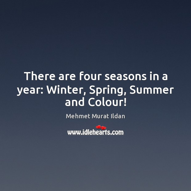 Image, There are four seasons in a year: Winter, Spring, Summer and Colour!